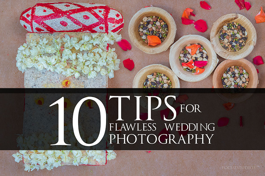 10 Tips to Make your Wedding photographs FLAWLESS
