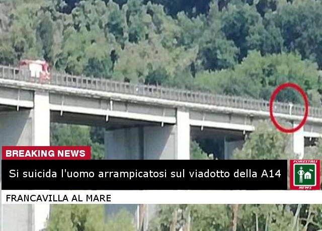 Si suicida dopo inutili trattative l'uomo arrampicatosi sul viadotto a Francavilla al Mare !