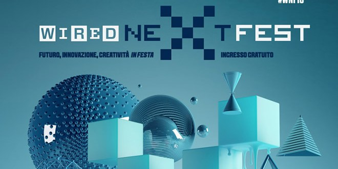 Al via il Wired Next Fest 2016, da seguire in live streaming dal BNL Dome