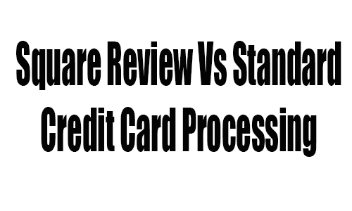 Square Review Vs Standard Credit Card Processing
