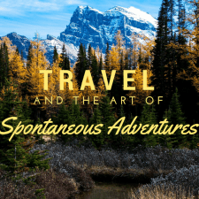 Travel and the Art of Spontaneous Adventures