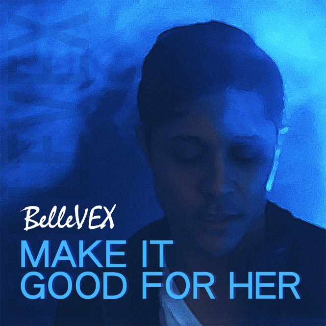 BelleVex Make It Good for Her lyrics