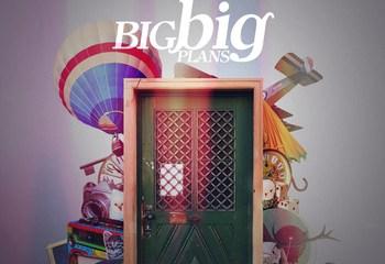 Big Big Plans_ Everything You're Hiding