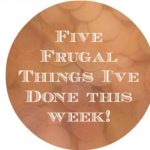 Five Frugal things I've done this week to save money {24th October 2015}….