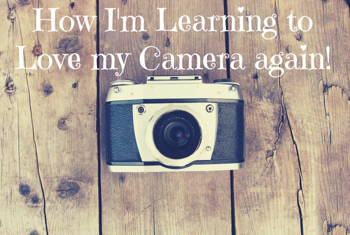 How I'm Learning to Love my Camera again….