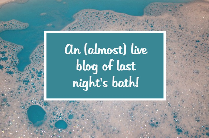 An (almost) live blog of last night's bath….