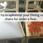 How to re-upholster your Dining room chairs for under a fiver….