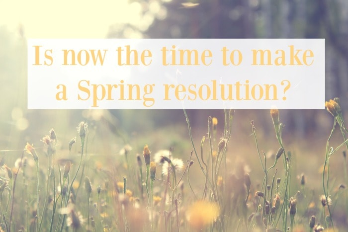 Is now the time to make a Spring resolution