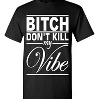 bitch don't kill my vibe shirt, boss lady shirts, shirts for boss women