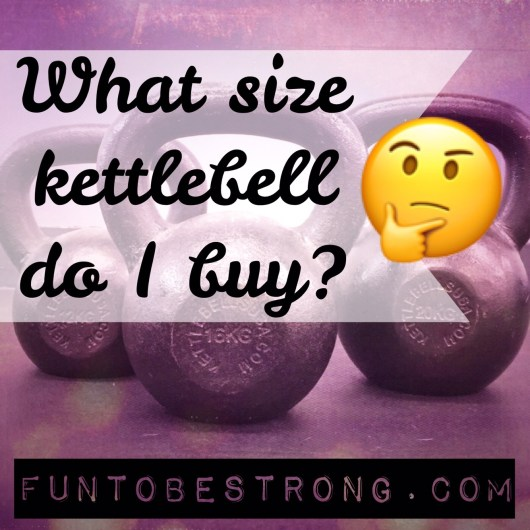 What size kettlebell do I buy?