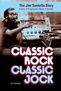 JUST PUBLISHED! Classic Rock, Classic Jock: The Jim Santella Story