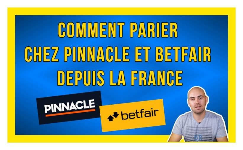 Comment parier chez Pinnacle et Betfair depuis la France ?