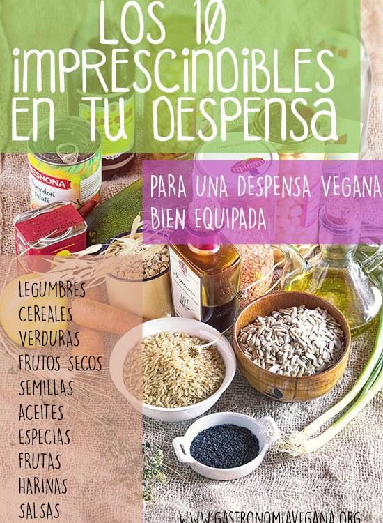 Los 10 imprescindibles para una despensa vegana bien equipada: legumbres, cereales, verduras, frutos secos, semillas, aceites, especias, frutas, harinas y salsas -- GastronomiaVegana.org