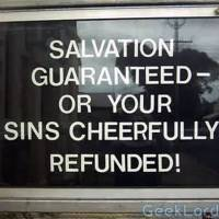 Salvation Guaranteed OR your sins cheerfully refunded!