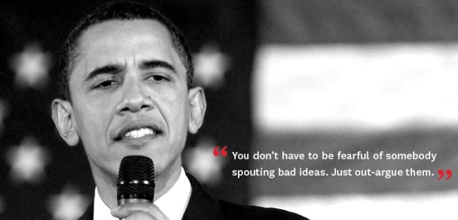 Out-argue bad ideas Quote by Barack Obama