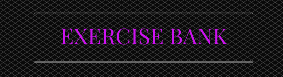 EXERCISE BANK A