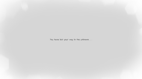"A blank background with the words ""You have lost your way in the unknown"" across the screen."