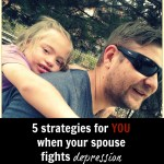 5 strategies for YOU when your spouse fights depression