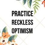 practice reckless optimism