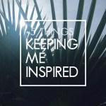 5 things keeping me inspired