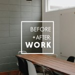 before after work