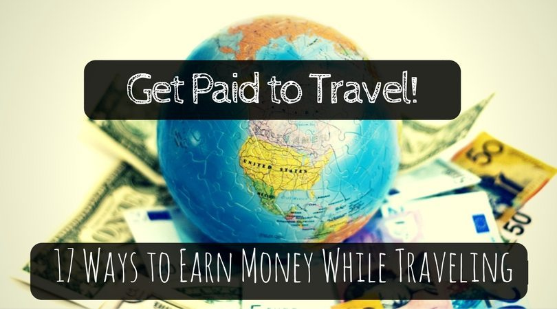 Get Paid To Travel: 17 Ways to Earn Money While Traveling