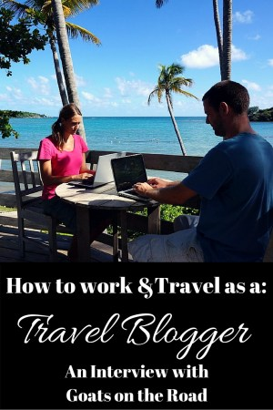 How to work and Travel as a Travel Blogger. Successful travel bloggers Goats on the Road share their secrets to success in this interview about how to become a travel blogger and get paid to travel the world