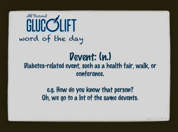 Devent: (n.) Diabetes-related event, such as a health fair, walk, or conference.  e.g. How do you know that person?   Oh, we go to a lot of the same devents.