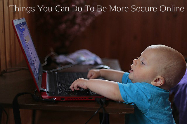 Things You Can Do To Be More Secure Online