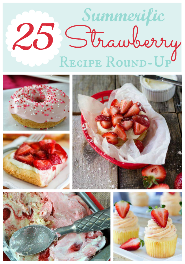 25 Summerific Strawberry Recipes- so many yummy desserts with one of my favorite summer fruits!
