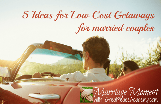 Low cost getaways for married couples | Marriage Moments with Renée at GreatPeace