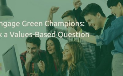 Engage Green Champions:  Ask a Values-Based Question
