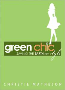 Book Review of 'Green Chic' by Christie Matheson Who's Saving The Earth In Style