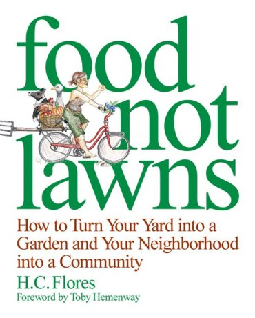 "H.C. Flores' Book ""Food Not Lawns"" Good for Radical Gardeners"