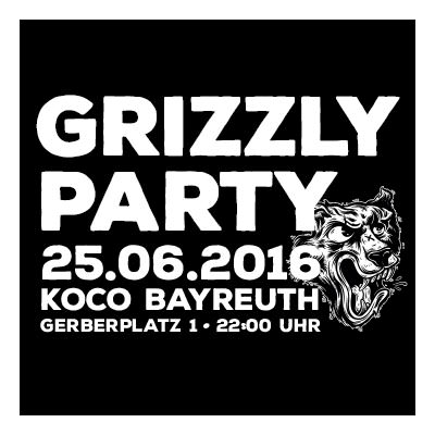 Grizzly Party am 25. Juni 2016!