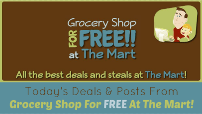 Today's Top Deals And Posts From Grocery Shop For FREE At The Mart