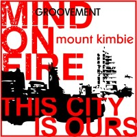 Groovement Podcast: MOUNT KIMBIE X THIS CITY IS OURS X MIND ON FIRE