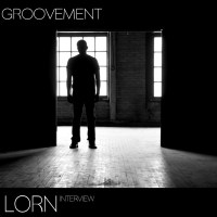 Interview: GROOVEMENT X LORN