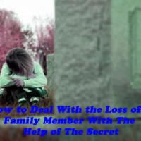 How to Deal With the Loss of a Family Member With The Help of The Secret