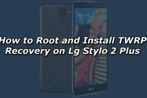 How to Root and Install TWRP Recovery on Lg Stylo 2 Plus