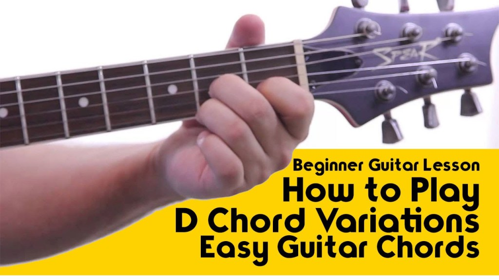 Beginner Guitar Lesson How To Play D Chord Variations Easy Guitar