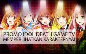 7 Karakter 'Idol Death Game TV' (PS VITA) Telah Diumumkan!