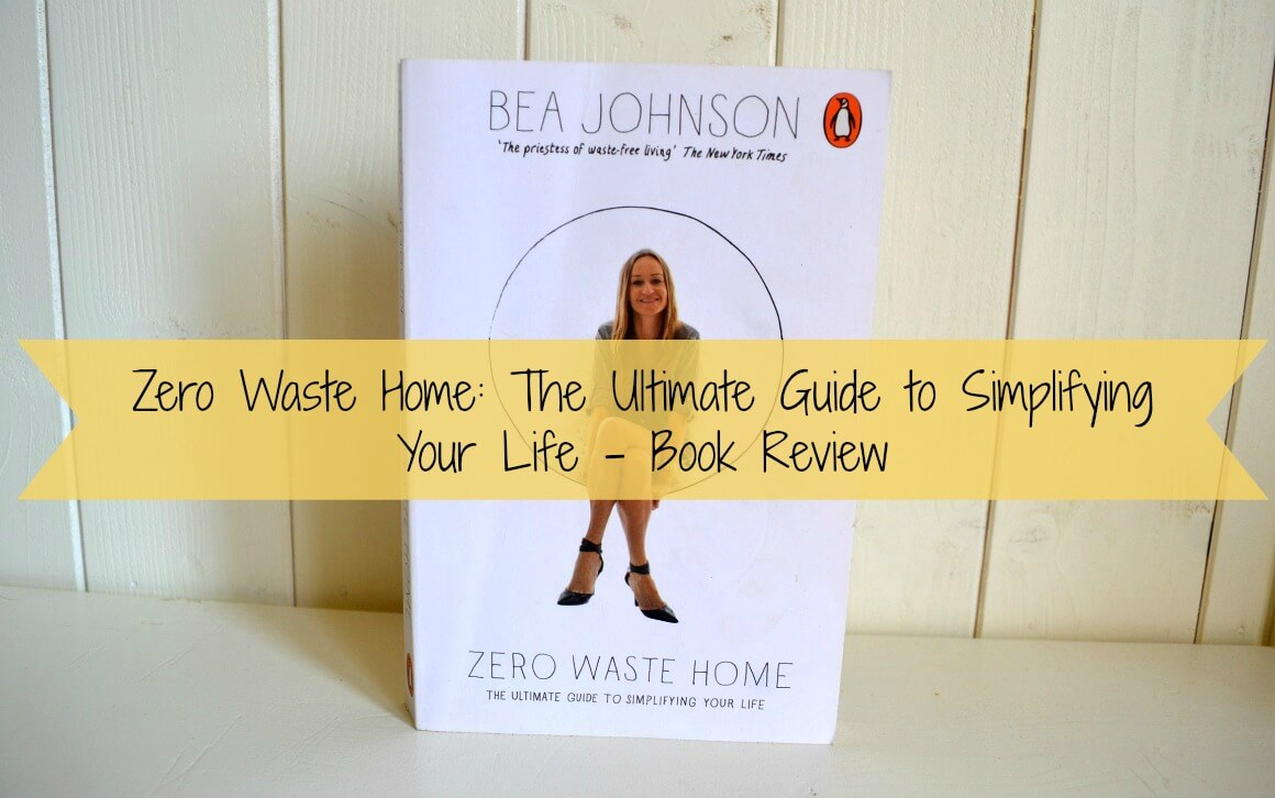 Zero Waste Home: The Ultimate Guide to Simplifying Your Life - Book Review