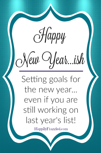 It's time to re-evaluate last year's resolutions and goals and set some new ones for the new year! | HappilyFrazzled.com