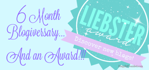 Celebrating our 6 month blogiversary and accepting the Liebster Award!!! | HappilyFrazzled.com