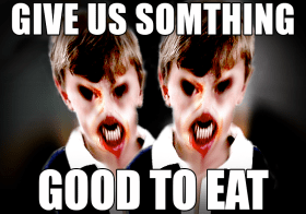 Trick or Treat – Give us Someone Good to Eat