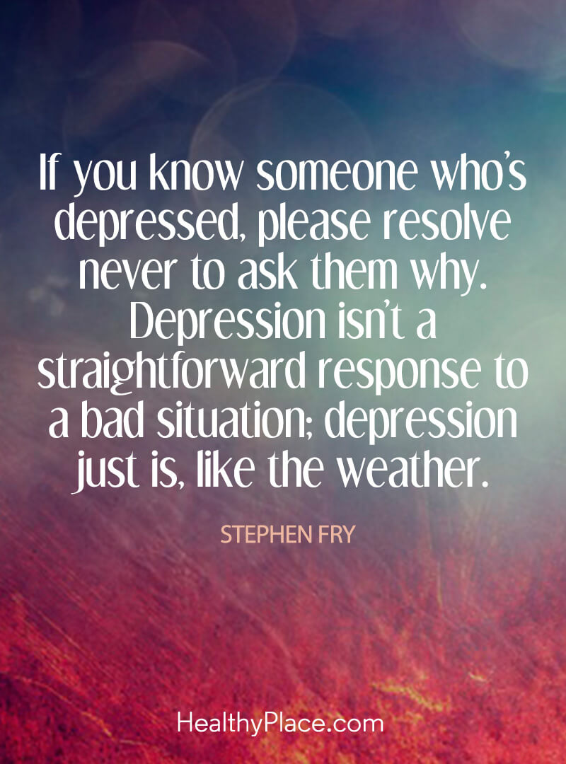 The Sayings About Depression Healthyplace What To Say When Someone Dies Christian What To Say When Someone Dies Religious Depression Quote If You Know Someone Please Resolvenever To Ask M Depression Q inspiration What To Say When Someone Dies