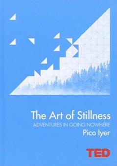 pico iyer art of stillness