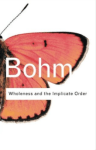 Bohm: Wholeness and the Implicate Order