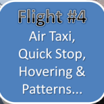 Helicopter Training Flight # 4 - Air Taxi, Quick Stop (Rapid Deceleration), LTE, Hovering & Patterns